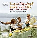 Ingrid Pernkopf kocht mit Kim, dem wilden Engelchen: Rezepte für Kochspaß mit Kindern