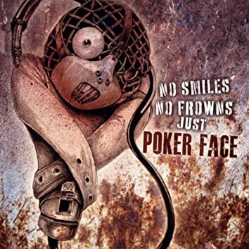 NO SMILES NO FROWNS JUST POKER FACE