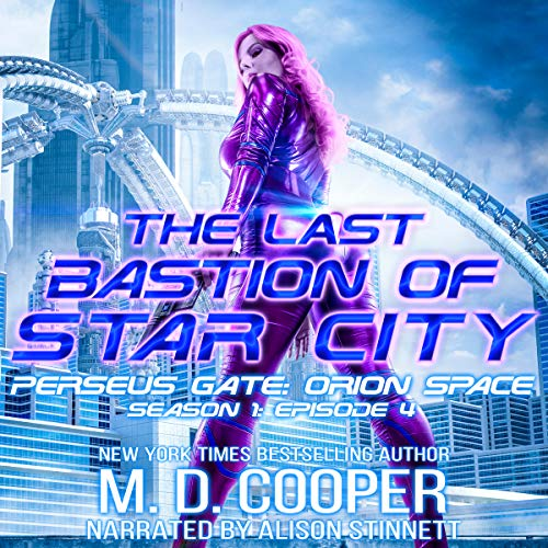 The Last Bastion of Star City      Perseus Gate Series, Book 4              By:                                                                                                                                 M. D. Cooper                               Narrated by:                                                                                                                                 Alison Stinnett                      Length: 3 hrs and 35 mins     12 ratings     Overall 4.8