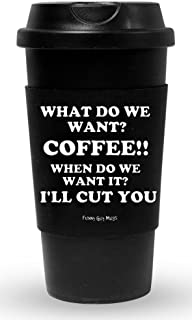 Funny Guy Mugs What Do We Want? Coffee!! Travel Tumbler With Removable Insulated Silicone Sleeve, Black, 16-Ounce