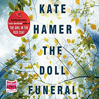 The Doll Funeral                   By:                                                                                                                                 Kate Hamer                               Narrated by:                                                                                                                                 Charlie Sanderson,                                                                                        Gareth Bennett-Ryan,                                                                                        Georgia Maguire                      Length: 10 hrs and 54 mins     32 ratings     Overall 3.7