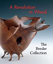 A Revolution in Wood: The Bresler Collection [Idioma Inglés]