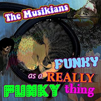 Funky as a Really Funky Thing