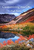 Customizing macOS High Sierra: Fantastic Tricks, Tweaks, Hacks, Secret Commands, & Hidden Features to Customize Your macOS User Experience (English Edition)