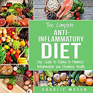 The Complete Anti-Inflammatory Diet: Your Guide to Eating to Minimize Inflammation and Maximize Health audiobook cover art