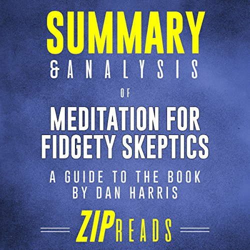 Summary & Analysis of Meditation for Fidgety Skeptics: A 10% Happier How-To Book                   By:                                                                                                                                 ZIP Reads                               Narrated by:                                                                                                                                 Satauna Howery                      Length: 44 mins     1 rating     Overall 1.0