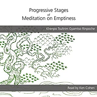 Progressive Stages of Meditation on Emptiness                   By:                                                                                                                                 Khenpo Tsultrim Gyamtso Rinpoche,                                                                                        Lama Shenpen Hookham - translator                               Narrated by:                                                                                                                                 Ken Cohen                      Length: 3 hrs and 6 mins     3 ratings     Overall 3.7