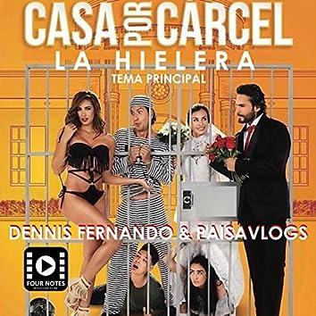 La Hielera / Casa por Cárcel (Tema Principal)