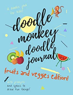 Doodle Monkey Doodle Journal - Fruits and Veggies Edition: Good for You Foods! With Prompts and Space to Draw Anything.