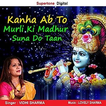 Kanha Ab Toh Murli Ki Madhur Suna Do
