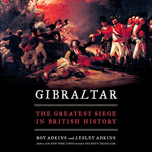 Gibraltar     The Greatest Siege in British History              By:                                                                                                                                 Lesley Adkins,                                                                                        Roy Adkins                               Narrated by:                                                                                                                                 John Telfer                      Length: 14 hrs and 53 mins     12 ratings     Overall 4.1