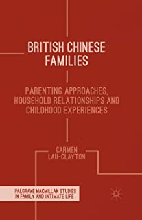 British Chinese Families: Parenting, Relationships and Childhoods