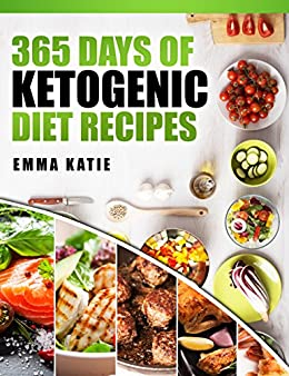 365 Days Of Ketogenic Diet Recipes A Ketogenic Diet Cookbook With Over 365 Healthy Keto Recipes Book For Beginners Kitchen Cooking Low Carb Meals And Cleanse Weight Loss Diet Plan Kindle