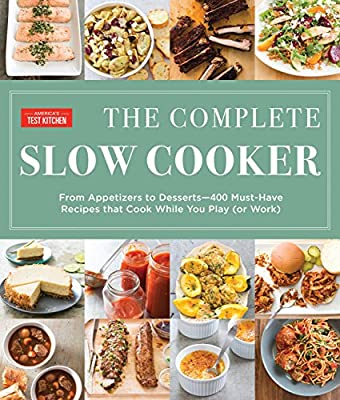 The Complete Slow Cooker: From Appetizers to Desserts - 400 Must-Have Recipes That Cook While You Play (or Work)