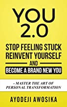You 2.0:: Stop Feeling Stuck, Reinvent Yourself, and Become a Brand New You - Master the Art of Personal Transformation