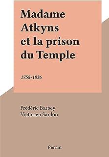 Madame Atkyns et la prison du Temple: 1758-1836