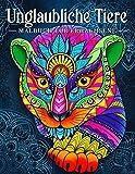 Unglaubliche Tiere: Malbuch für Erwachsene mit Tieren im Mandala-Stil (Stressabbauende Tiermotive....