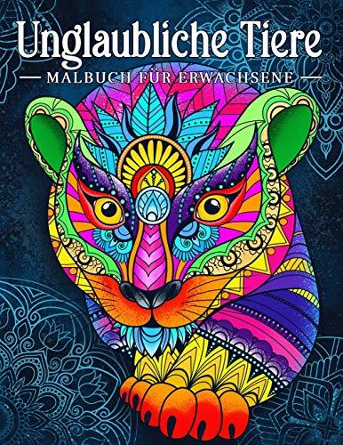 Unglaubliche Tiere: Malbuch für Erwachsene mit Tieren im Mandala-Stil (Stressabbauende Tiermotive. Entspannendes Malbuch, Band 1)
