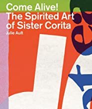 come alive the spirited art of sister corita