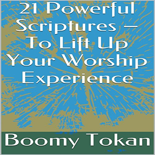 21 Powerful Scriptures - To Lift Up Your Worship Experience audiobook cover art