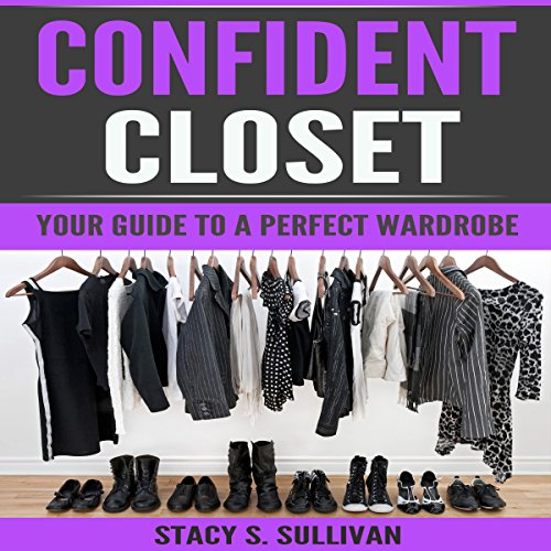 Confident Closet     Your Guide to a Perfect Wardrobe              By:                                                                                                                                 Stacy S. Sullivan                               Narrated by:                                                                                                                                 Alex Lancer                      Length: 19 mins     Not rated yet     Overall 0.0