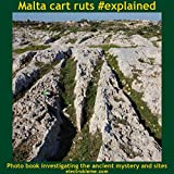 Malta cart ruts #explained: Photo book investigating the ancient mystery and sites (English Edition)
