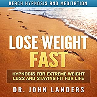 Lose Weight Fast: Hypnosis for Extreme Weight Loss and Staying Fit for Life via Beach Hypnosis and Meditation                   By:                                                                                                                                 Dr. John Landers                               Narrated by:                                                                                                                                 Elizabeth Green                      Length: 3 hrs and 14 mins     Not rated yet     Overall 0.0