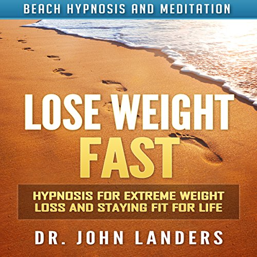 Lose Weight Fast: Hypnosis for Extreme Weight Loss and Staying Fit for Life via Beach Hypnosis and Meditation  By  cover art