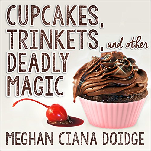 Cupcakes, Trinkets, and Other Deadly Magic audiobook cover art