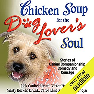 Chicken Soup for the Dog Lover's Soul: Stories of Canine Companionship, Comedy and Courage                   By:                                                                                                                                 Jack Canfield,                                                                                        Mark Victor Hansen                               Narrated by:                                                                                                                                 Megan Hayes                      Length: 9 hrs and 39 mins     35 ratings     Overall 4.0