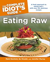 The Complete Idiot's Guide to Eating Raw: A Fresh Approach to Eating Well—with Over 150 Delicious Recipes (Complete Idiot's Guides) (English Edition)