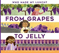 From Grapes to Jelly (Who Made My Lunch?)