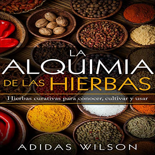 La alquimia de las hierbas [The Alchemy of Herbs]     Hierbas curativas para conocer, cultivar y usar               By:                                                                                                                                 Adidas Wilson,                                                                                        Romina P. Piscione - translator                               Narrated by:                                                                                                                                 Iraima Arrechedera                      Length: 3 hrs and 53 mins     Not rated yet     Overall 0.0
