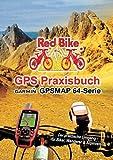 GPS Praxisbuch Garmin GPSMAP64 -Serie: Der praktische Umgang- für Biker, Wanderer & Alpinisten (GPS Praxisbuch-Reihe von Red Bike) (German Edition)