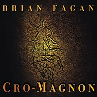 Cro-Magnon     How the Ice Age Gave Birth to the First Modern Humans              Written by:                                                                                                                                 Brian Fagan                               Narrated by:                                                                                                                                 James Langton                      Length: 9 hrs and 52 mins     1 rating     Overall 3.0