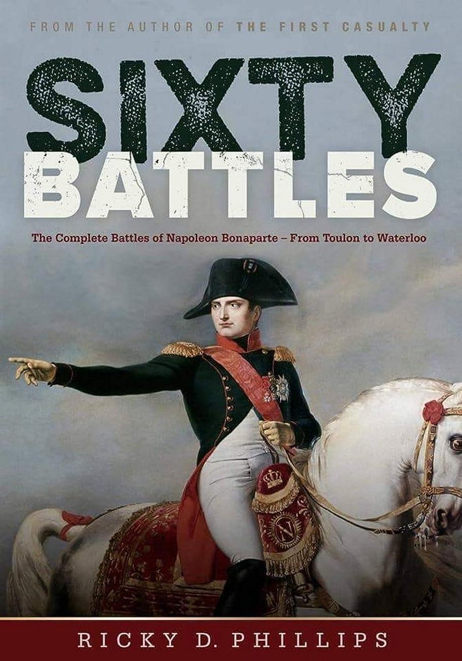 祝福核決定するSixty Battles: The Complete Battles of Napoleon Bonaparte - From Toulon to Waterloo (English Edition)