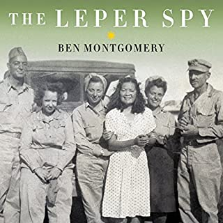 The Leper Spy     The Story of an Unlikely Hero of World War II              By:                                                                                                                                 Ben Montgomery                               Narrated by:                                                                                                                                 Joe Barrett                      Length: 7 hrs and 14 mins     10 ratings     Overall 4.0