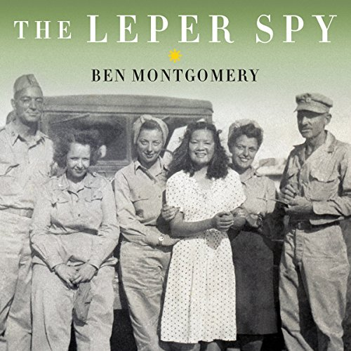 The Leper Spy     The Story of an Unlikely Hero of World War II              By:                                                                                                                                 Ben Montgomery                               Narrated by:                                                                                                                                 Joe Barrett                      Length: 7 hrs and 14 mins     9 ratings     Overall 4.0