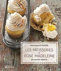 Les p?tisseries de Rose Madeleine: 50 recettes v?ganes by V?ronique St-Pierre (October 12,2015)