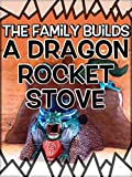 The Family Builds a Dragon Rocket Stove