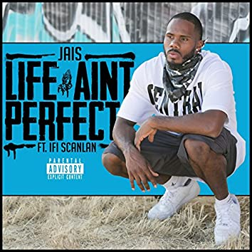 Life Ain't Perfect (feat. Ifi Scanlan)