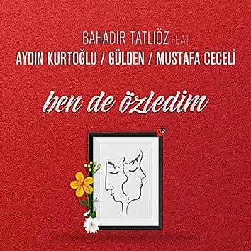 Ben de Özledim (feat. Aydın Kurtoğlu, Gülden, Mustafa Ceceli)