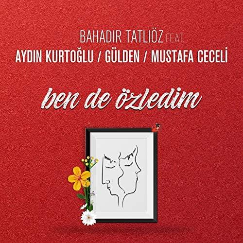 Bahadır Tatlıöz feat. Aydın Kurtoğlu, Gülden & Mustafa Ceceli