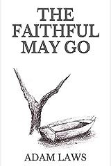 The Faithful May Go Kindle Edition