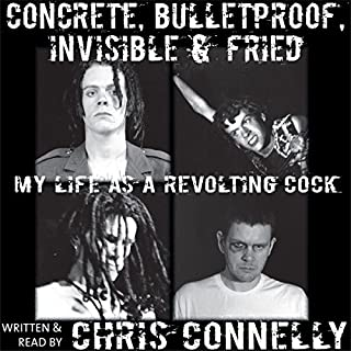 Concrete, Bulletproof, Invisible and Fried     My Life as a Revolting Cock              By:                                                                                                                                 Chris Connelly                               Narrated by:                                                                                                                                 Chris Connelly                      Length: 7 hrs and 7 mins     71 ratings     Overall 4.7