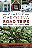 Classic Carolina Road Trips from Columbia: Historic Destinations & Natural Wonders (History & Guide)