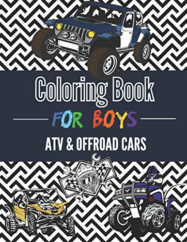 Coloring Book For Boys ATV & Offroad Cars – Over 30 coloring pages to Color and Enjoy: Off-road vehicles for kids aged 6 – 12.