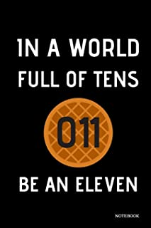 "In A World Full Of Tens Be An Eleven Notebook: Stranger Things Quotes - Classic Black Waffle Cover Books 6x9"" 120 Pages Bl..."