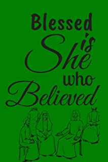 Blessed is She Who Believed: Great Easter Gifts for Women, Moms, Girls, Teenage Girls and Kids: Ruled Notebook: 120 Pages:...