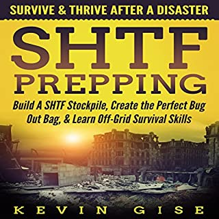 SHTF Prepping: Survive & Thrive After A Disaster - Build A SHTF Stockpile, Create the Perfect Bug Out Bag, & Learn Off-Grid Survival Skills audiobook cover art